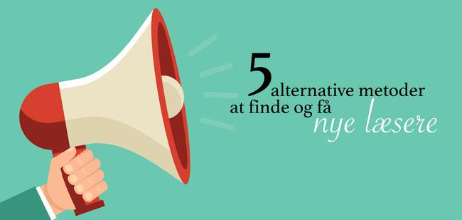 5 alternative metoder at finde og få nye læsere