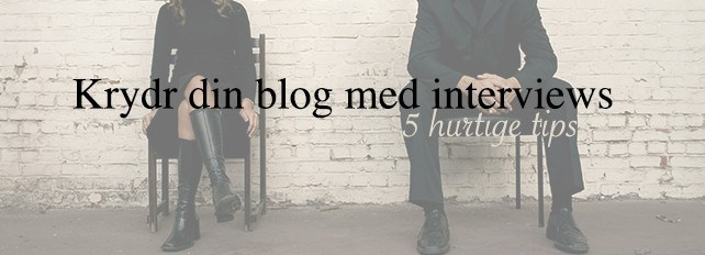 Krydr din blog med interviews – 5 hurtige interview tips