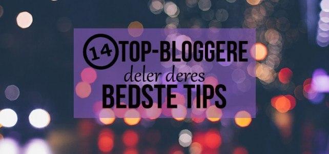 14 bloggere deler deres bedste tips