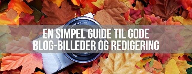 En simpel guide til gode blog-billeder og redigering