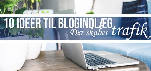 10 ideer til blogindlæg der skaber trafik