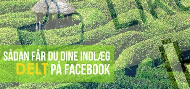 Sådan får du dine indlæg delt på Facebook