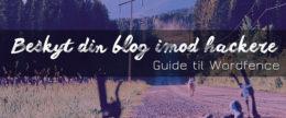 Beskyt din blog – guide til Wordfence