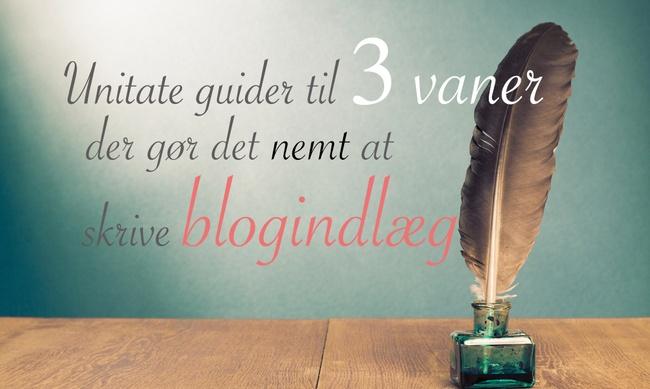 3 vaner der gør det nemt at skrive blogindlæg