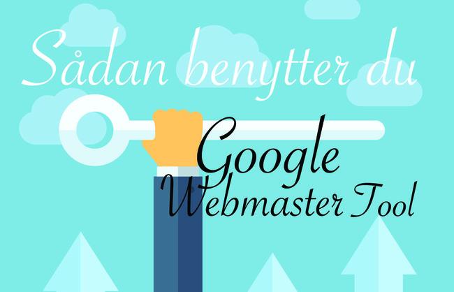 Sådan benytter du som blogger Google Webmaster Tool