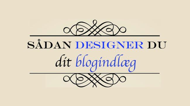 Sådan (kan) du designe dine blogindlæg