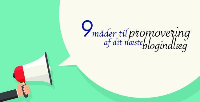 9 måder til promovering af dit næste blogindlæg