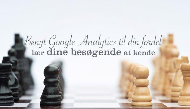 Benyt Google Analytics til din fordel – lær dine besøgende at kende
