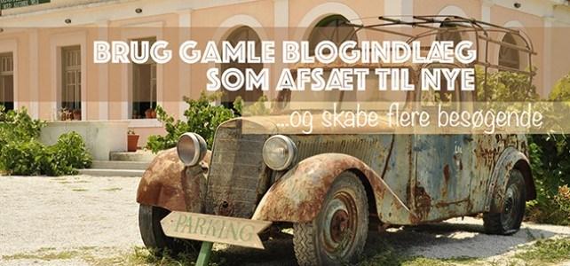 Brug gamle blogindlæg som afsæt til nye
