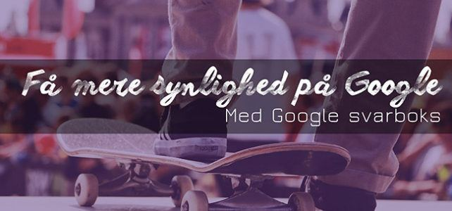 Google svarboks – sådan får du mere synlighed