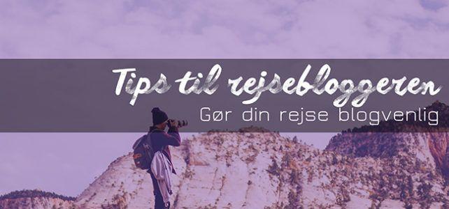 Tips til rejsebloggeren der rejser på farten